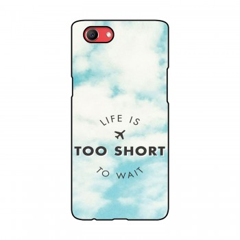 Life Is Too Short To Wait Printed Oppo Mobile Case